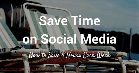How to Save Six Hours a Week on Social Media | Social Media Headlines | Scoop.it
