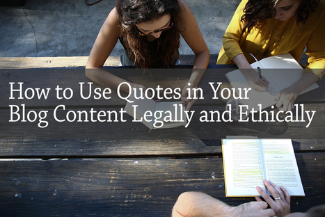 PB173: How to Use Quotes in Your Blog Content Legally and Ethically | Competitive Edge | Scoop.it