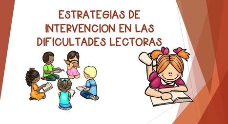 ESTRATEGIAS DE INTERVENCION EN LAS DIFICULTADES LECTORAS -Orientacion Andujar | Bibliotequesescolars | Scoop.it