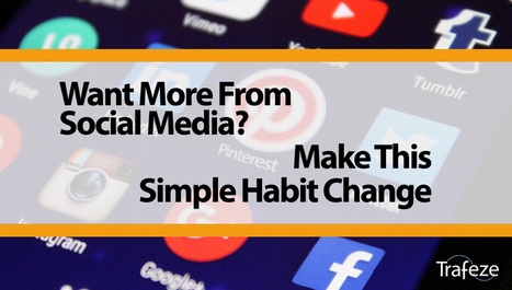 Want More From Social Media? Make This Simple Habit Change | The Content Marketing Hat | Scoop.it