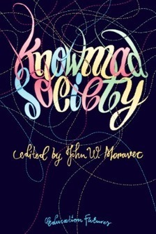 Education Futures | Knowmad Society released – and it is beautiful! | Learning With Social Media Tools & Mobile | Scoop.it