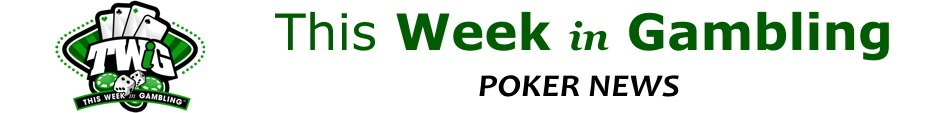 This Week in Gambling - Poker News