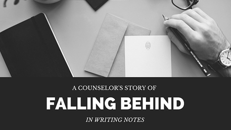 A Counselor's Story of Falling Behind in Writing Notes   Things and Stuff   Scoop.it