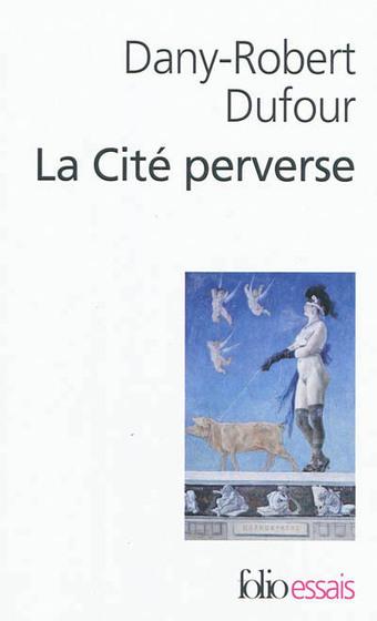 Entretien avec Dany-Robert Dufour : Autour de la Cité perverse - actu philosophia | Human Nature  ,Brain and Cognitive Sciences &Singularity | Scoop.it