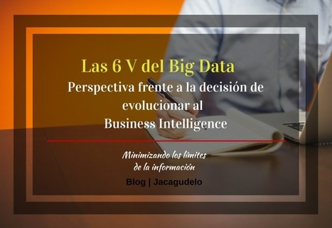Las 6V del Big Data y sus beneficios para el BI | Business Intelligence | Scoop.it