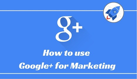 A Complete Guide to Google+ Marketing - Plus Your Business | Google - a Plus for Business | Scoop.it