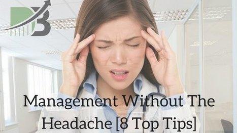 Management Without The Headache [8 Top Tips] - Dan Bradbury   Cocreative Management Snips   Scoop.it