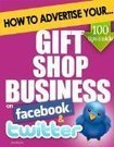 Social Media: How to Advertise Your Gift Shop Business on Facebook and Twitter: How Social Media Could Help Boost Your Business : Selling & Sales Tools | Career Goals | Scoop.it