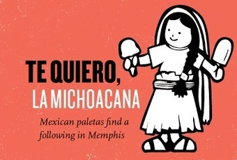 SFA Blog: We Saved You a Plate: Te Quiero, La Michoacana | Foodie | Scoop.it