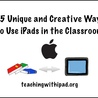 Great iPad Apps for the Classroom