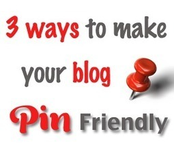 3 Ways To Make Your Blog Pin Friendly | Pinterest | Scoop.it