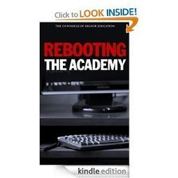 The Chronicle Releases Its First E-Book: 'Rebooting the Academy' - Wired Campus - The Chronicle of Higher Education | MOOCs and Online Learning | Scoop.it