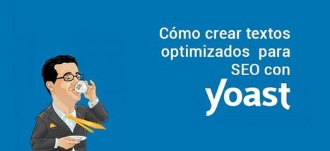 Cómo crear textos que posicionan en Google con Yoast SEO | Web Hosting, Linux y otras Hierbas... | Scoop.it