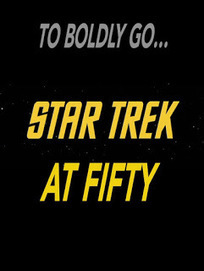 To Boldly Go... Star Trek at Fifty | Popular Culture Forges Tomorrow: From Star Wars to Lord of the Memes | Scoop.it
