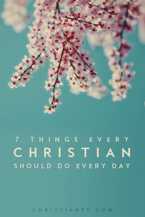 7 Things Every Christian Should Do Every Day | Troy West's Radio Show Prep | Scoop.it