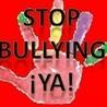 STOP BULLYING, ¡YA!