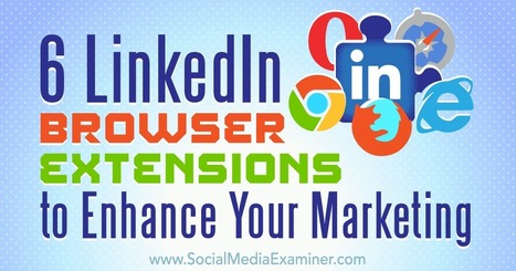 6 LinkedIn Browser Extensions to Enhance Your Marketing : Social Media Examiner | Linkedin for Business Marketing | Scoop.it