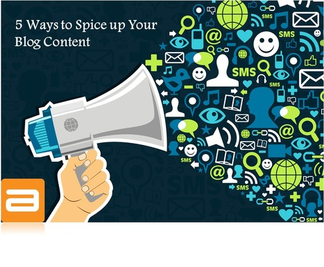 5 Ways to Spice Up Your Blog Content | Ayantek | Ayantek's Mobile Marketing Digest | Scoop.it
