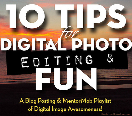 10 Tips for Digital Photo Editing & Fun | The Daring Librarian | Font Lust & Graphic Desires | Scoop.it