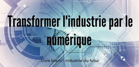 Transformer l'industrie par le numérique | Télémedecine en pratique | Scoop.it