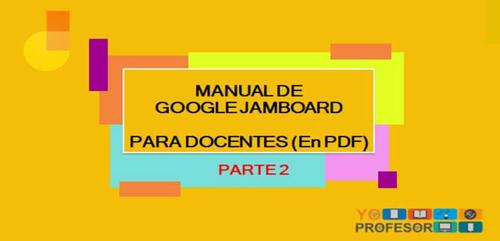 MANUAL DE GOOGLE JAMBOARD PARA DOCENTES – PARTE 2 (en PDF)