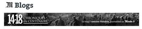 14-18 : Chroniques du Centenaire | Centenaire de la Première Guerre Mondiale | Scoop.it