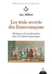 « Les trois secrets des francs-maçons. Techniques de transformation dans la tradition maçonnique » de Jules Mérias - CRITICA MASONICA | L'actualité maçonnique | Scoop.it