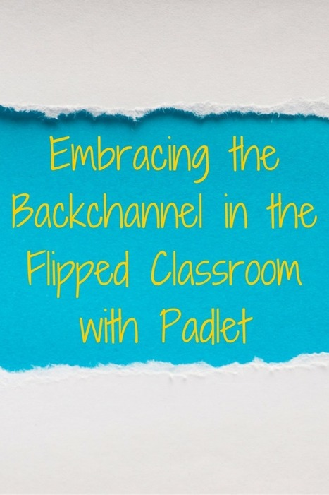Embracing the Backchannel in my Flipped Classroom with Padlet | Web tools to support inquiry based learning | Scoop.it