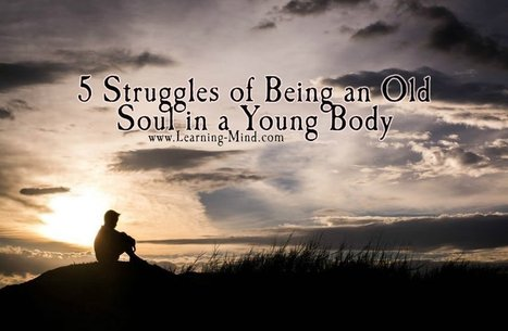 5 Struggles of Being an Old Soul in a Young Body | business management education | Scoop.it