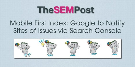 Mobile First Index: Google to Notify Sites of Possible Issues via Search Console | Online Marketing Resources | Scoop.it