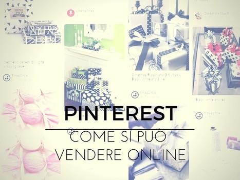 Come le aziende possono utilizzare Pinterest per vendere online | Web Marketing per Artigiani e Creativi | Scoop.it