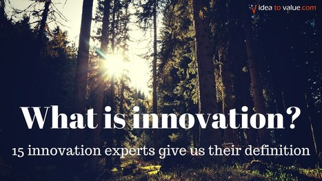 What is innovation? 15 experts share their innovation definition | Creativity & Innovation - Interest Piques | Scoop.it
