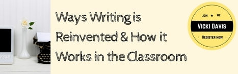 9 Ways Writing is Reinventing and How to Use Them in the Classroom.  | Educational insights by Cindy | Scoop.it