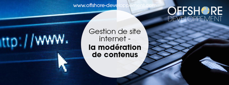 Gestion de site internet : la modération de contenus | Offshore Developpement | Scoop.it