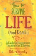 How to Survive Life (and Death): A Guide for Happiness in This World and Beyond | Circle of Life, Culture, and Politics | Scoop.it