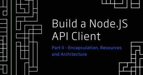 Build a Node API Client - Part 2: Encapsulation, Resources, & Architecture | nodeJS and Web APIs | Scoop.it