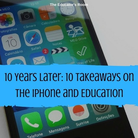 10 Years Later: 10 Takeaways on the iPhone and Education | Each One Teach One, Each One Reach One | Scoop.it