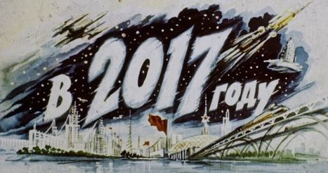 How Russians Imagined the Year 2017 In 1960 | Outbreaks of Futurity | Scoop.it