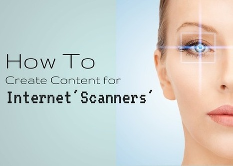 """How To Create Content for Internet """"Scanners"""" Instead of """"Readers""""   Building the Digital Business   Scoop.it"""