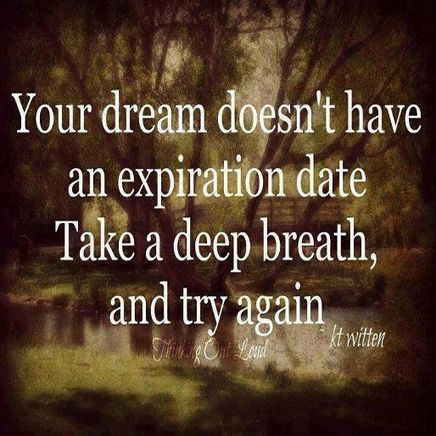 Your dream doesn't have an expiration date. Take a deep breath, and try again | Quotes | Scoop.it