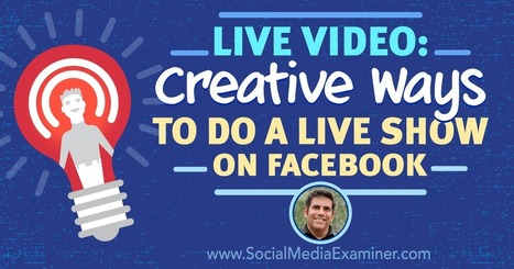 Live Video: Creative Ways to Do a Live Show on Facebook  | Educational Use of Social Media | Scoop.it