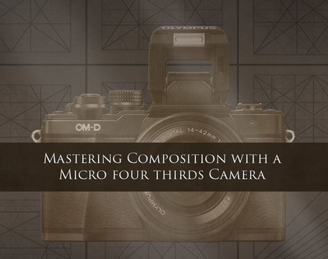 Mastering Composition with a Micro Four Thirds Camera | Abolish the Rule of Thirds | Scoop.it