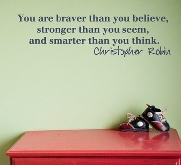 You Are Braver Than You Believe Stronger Than