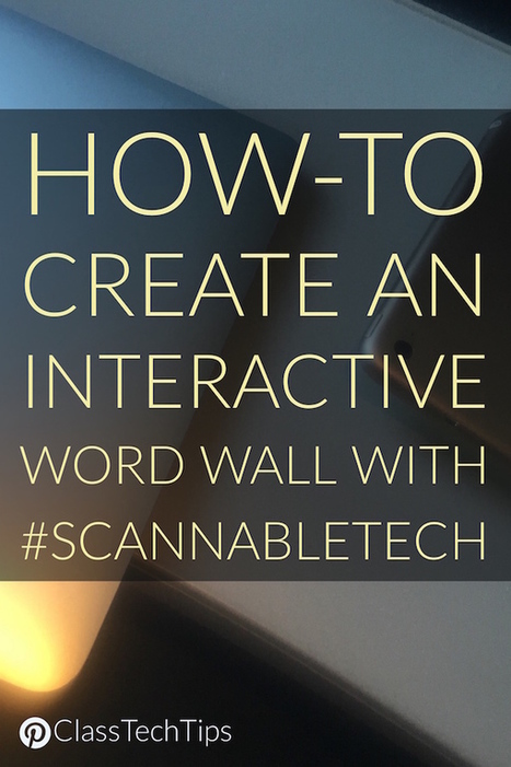 How-To Create an Interactive Word Wall with #ScannableTech - Class Tech Tips | Student Engagement for Learning | Scoop.it