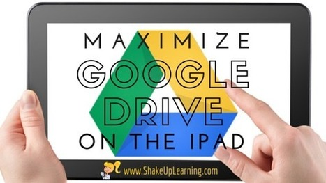 Maximize Google Drive on the iPad and iOS - Shake Up Learning | Oppimiselämyksiä iPadilla | Scoop.it