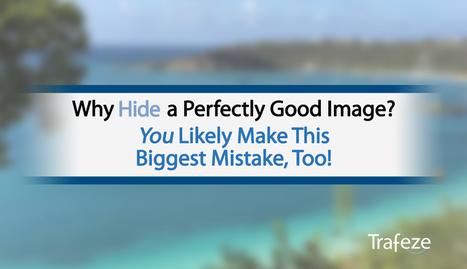 Why Hide a Perfectly Good Image? You Likely Make This Biggest Mistake, Too! | The Content Marketing Hat | Scoop.it