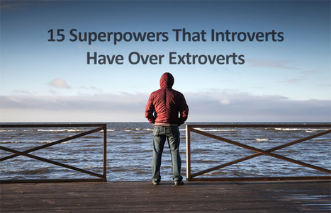 15 Superpowers That Introverts Have Over Extroverts - Expanded Consciousness | Social Introverts | Scoop.it