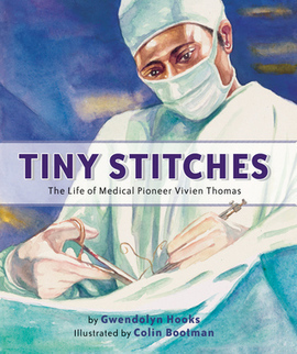bjneary (Oreland, PA)'s review of Tiny Stitches: The Life of Medical Pioneer Vivien Thomas | Young Adult Novels | Scoop.it