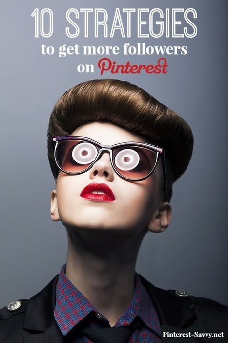 10 Strategies to Get More Followers on Pinterest | Pinterest for Business | Scoop.it