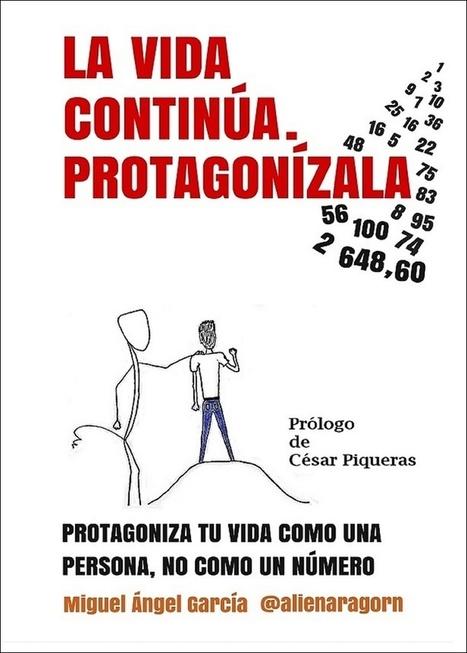 Reseña del libro: La vida continúa. Protagonízala. De @alienaragorn, por @RLloria | Orientar | Scoop.it